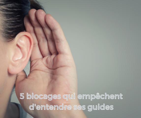5 blocages qui empêchent d'entendre ses guides